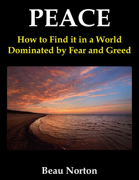 Peace: How to Find it in a World Dominated by Fear and Greed