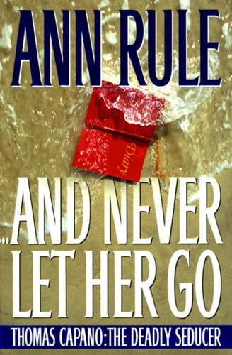 Ann Rule - And Never Let Her Go