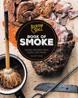 Buxton Hall Barbecue's Book of Smoke - Elliott Moss book