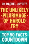 The Unlikely Pilgrimage Of Harold Fry Top 50 Facts Countdown Kindle Edition