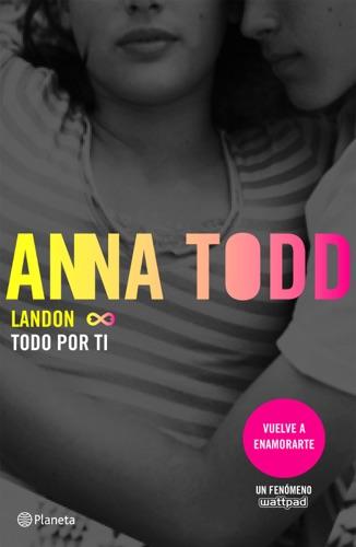 Anna Todd - Landon. Todo por ti