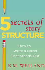 5 Secrets of Story Structure: How to Write a Novel That Stands Out book