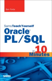 Oracle PL/SQL in 10 Minutes, Sams Teach Yourself - Ben Forta