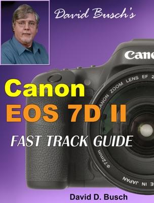David Busch's Canon 7D II FAST TRACK GUIDE