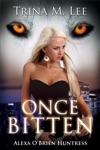 Once Bitten Alexa OBrien Huntress Book 1