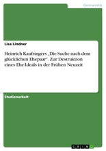 Heinrich Kaufringers 'Die Suche nach dem glücklichen Ehepaar'. Zur Destruktion eines Ehe-Ideals in der Frühen Neuzeit