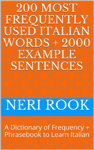 200 Most Frequently Used Italian Words + 2000 Example Sentences: A Dictionary of Frequency + Phrasebook to Learn Italian
