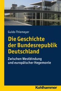 Die Geschichte der Bundesrepublik Deutschland von Guido Thiemeyer Buch-Cover