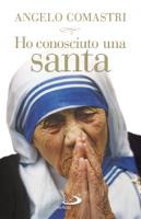 Ho conosciuto una santa. Madre Teresa di Calcutta ebook Download