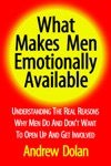 What Makes Men Emotionally Available Understanding The Real Reasons Why Men Do And Dont Want To Open Up And Get Involved