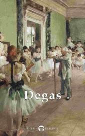 Delphi Complete Works of Edgar Degas (Illustrated)