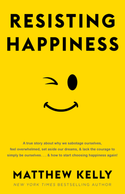 Resisting Happiness - Matthew Kelly book