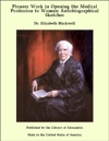 Pioneer Work In Opening The Medical Profession To Women Autobiographical Sketches