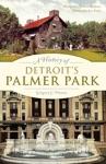 A History Of Detroits Palmer Park