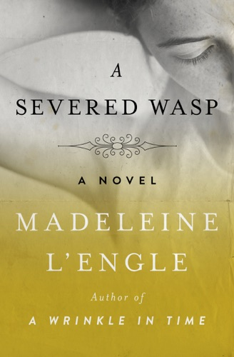 Madeleine L'Engle - A Severed Wasp