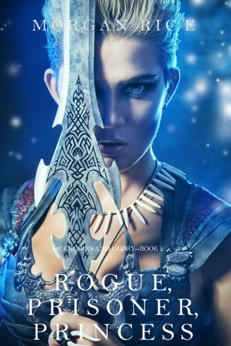 Morgan Rice - Rogue, Prisoner, Princess (Of Crowns and Glory—Book 2)