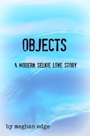 Objects A Modern Selkie Love Story