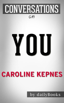 You: A Novel By Caroline Kepnes  Conversation Starters - Daily Books book