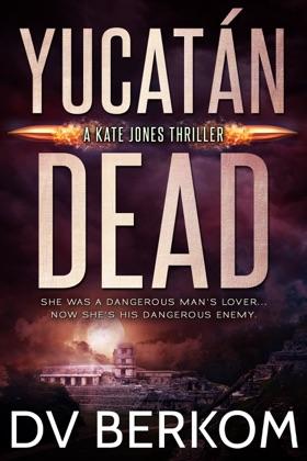 Yucatan Dead (Kate Jones Thriller #6)