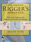The Complete Riggers Apprentice Tools And Techniques For Modern  And Traditional Rigging Second Edition