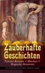 Zauberhafte Geschichten Fantasy-Romane  Mrchen  Magische Abenteuer Ber 90 Klassiker In Einem Buch - Illustrierte Ausgabe