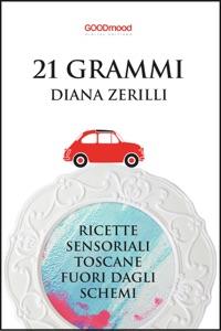 21 Grammi – Ricette sensoriali toscane fuori dagli schemi da Diana Zerilli