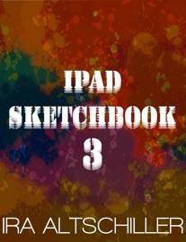 iPad Sketchbook 3 (Enhanced Version) - Ira Altschiller
