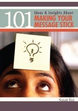 101 Ideas & Insights About Making Your Message Stick