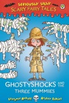 Seriously Silly Scary Fairy Tales Ghostyshocks And The Three Mummies