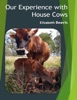 Our Experience With House Cows
