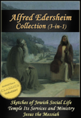 The Alfred Edersheim Collection (3-in-1). Sketches of Jewish Social Life, The Temple, Jesus the Messiah
