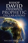 Bishop David Oyedepos Prophetic Declarations