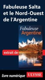 FABULEUSE SALTA ET LE NORD-OUEST DE LARGENTINE