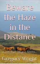 Beware The Haze In The Distance: Is Life Ever What It Seems...
