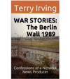 War Stories Berlin Wall 1989