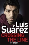 Luis Suarez Crossing The Line - My Story