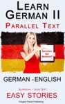 Learn German II Parallel Text - Easy Stories English - German Dual Language - Bilingual
