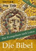 Das Evangelium nach Lukas aus: Die Bibel