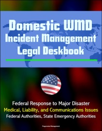 Domestic Wmd Incident Management Legal Deskbook Federal Response To Major Disaster Medical Liability And Communications Issues Federal Authorities State Emergency Authorities