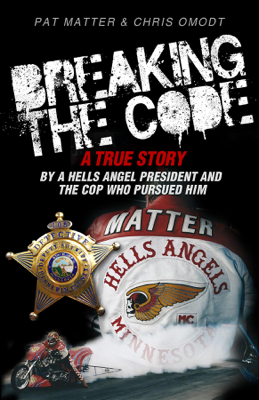 Breaking the Code: A True Story by a Hells Angel President and the Cop Who Pursued Him - Pat Matter & Chris Omodt book