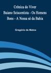 Crnica Do Viver Baiano Seiscentista - Os Homens Bons - A Nossa S Da Bahia