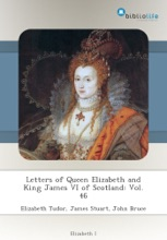 Letters Of Queen Elizabeth And King James VI Of Scotland: Vol. 46
