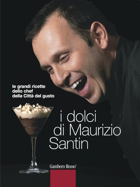 I dolci di Maurizio Santin di Maurizio Santin