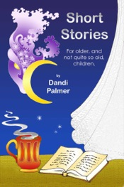 Short Stories for Older, and Not Quite So Old, Children