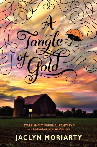 Jaclyn Moriarty - A Tangle of Gold (The Colors of Madeleine, Book 3)