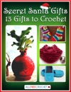 Secret Santa Gifts 13 Gifts To Crochet