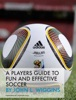 A Players Guide to Fun and Effective Soccer