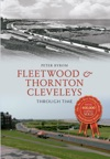 Fleetwood  Thornton Cleveleys Through Time