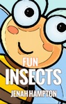 Fun Insects Illustrated Childrens Book Ages 2-5