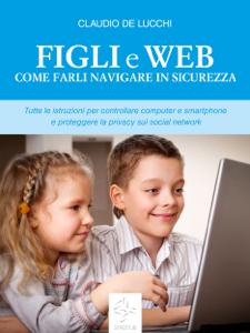 Figli e web Come farli navigare in sicurezza Libro Cover